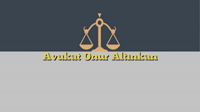 Avukat Onur Altınkan