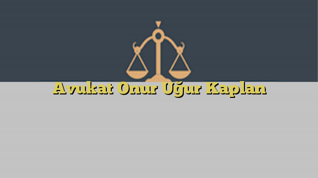 Avukat Onur Uğur Kaplan