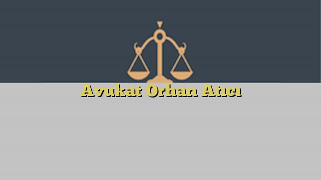 Avukat Orhan Atıcı