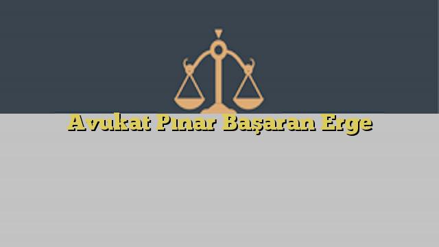 Avukat Pınar Başaran Erge