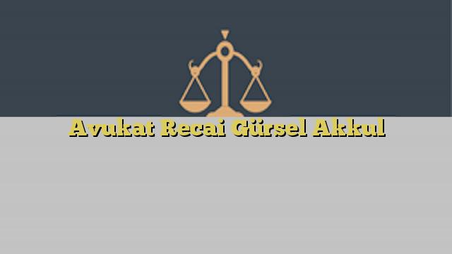 Avukat Recai Gürsel Akkul