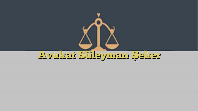 Avukat Süleyman Şeker