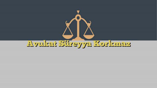 Avukat Süreyya Korkmaz