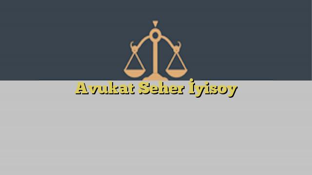 Avukat Seher İyisoy