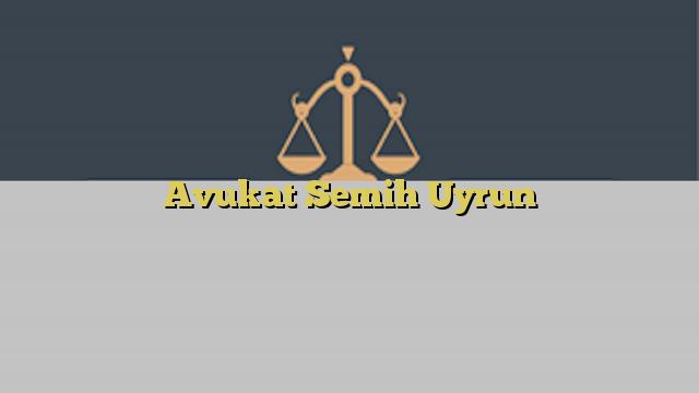 Avukat Semih Uyrun