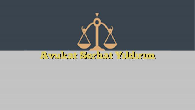Avukat Serhat Yıldırım