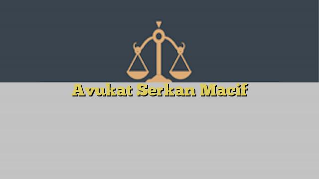 Avukat Serkan Macif