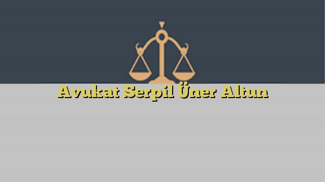 Avukat Serpil Üner Altun