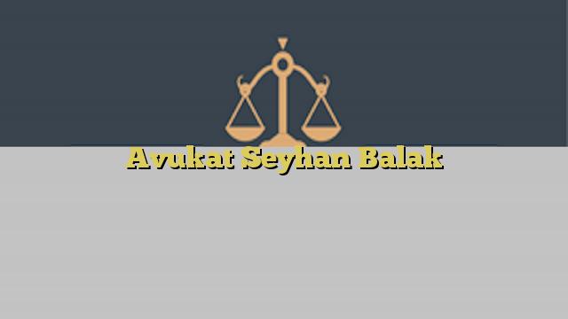 Avukat Seyhan Balak