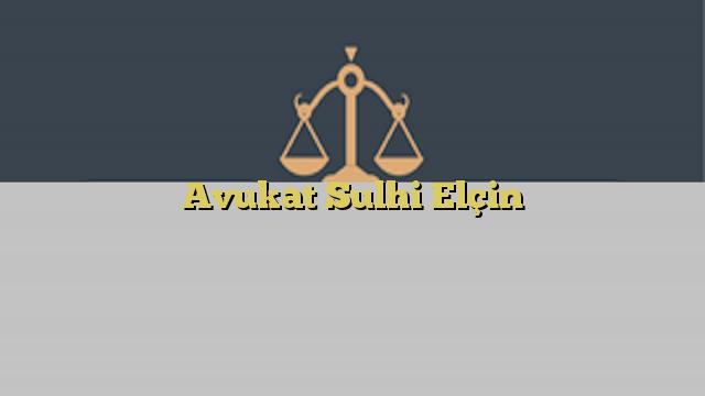 Avukat Sulhi Elçin