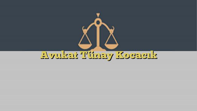 Avukat Tünay Kocacık