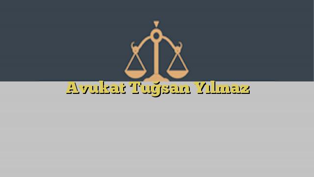 Avukat Tuğsan Yılmaz