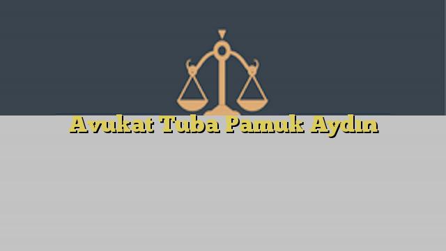 Avukat Tuba Pamuk Aydın