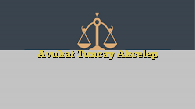 Avukat Tuncay Akcelep