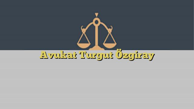 Avukat Turgut Özgiray