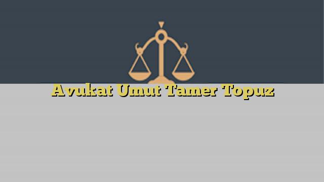Avukat Umut Tamer Topuz