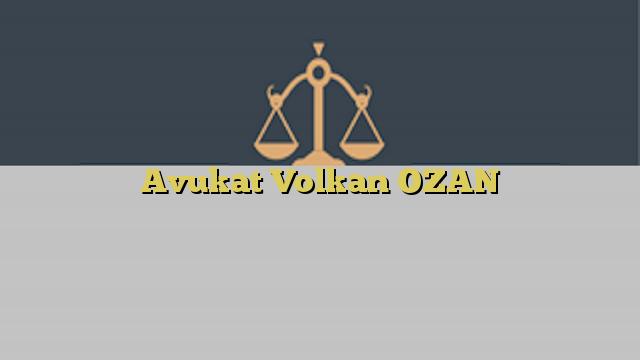 Avukat Volkan OZAN