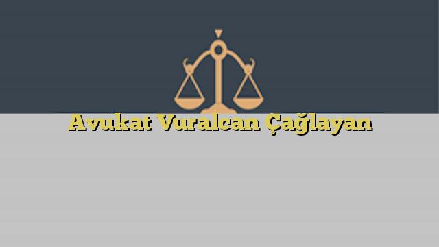 Avukat Vuralcan Çağlayan