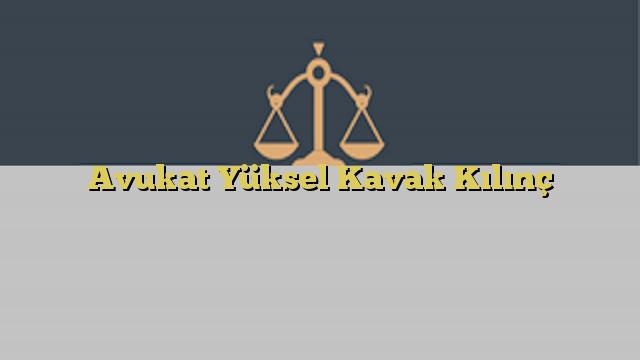 Avukat Yüksel Kavak Kılınç