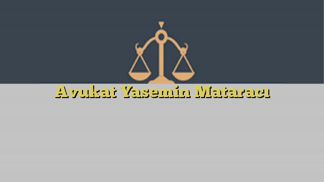 Avukat Yasemin Mataracı