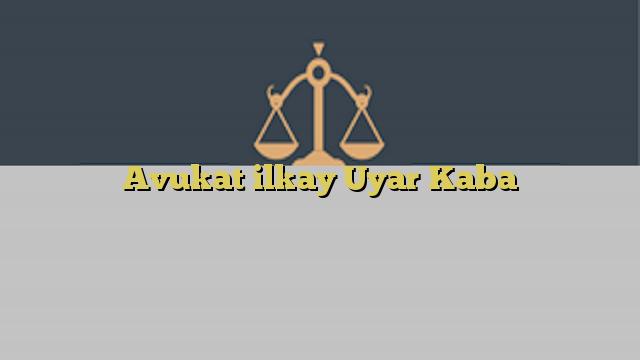 Avukat ilkay Uyar Kaba