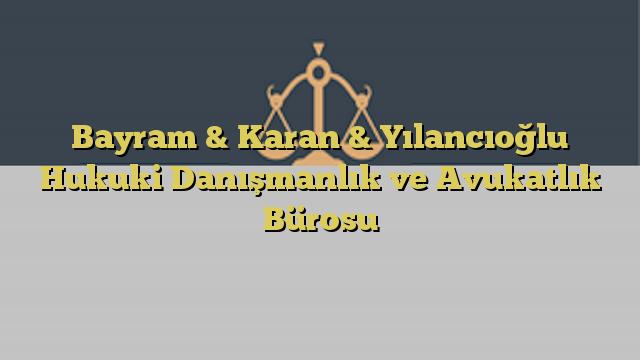 Bayram & Karan & Yılancıoğlu Hukuki Danışmanlık ve Avukatlık Bürosu
