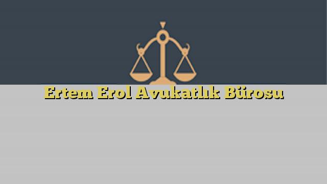 Ertem Erol Avukatlık Bürosu