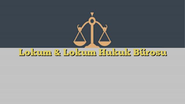Lokum & Lokum Hukuk Bürosu