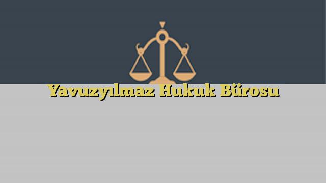 Yavuzyılmaz Hukuk Bürosu
