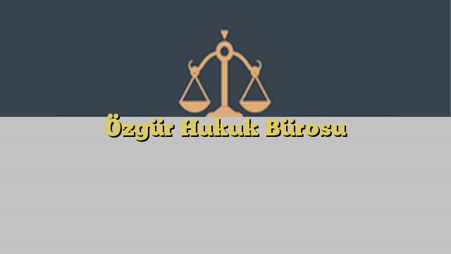 Özgür Hukuk Bürosu