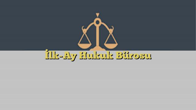 İlk-Ay Hukuk Bürosu