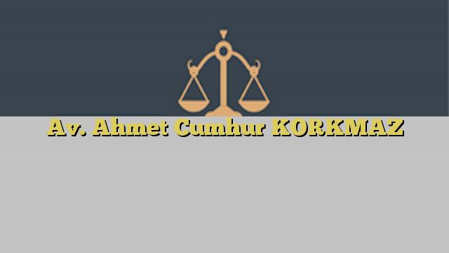 Av. Ahmet Cumhur KORKMAZ