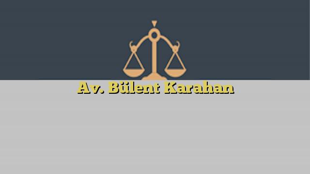 Av. Bülent Karahan