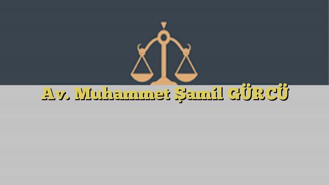 Av. Muhammet Şamil GÜRCÜ