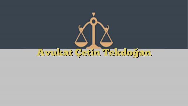 Avukat Çetin Tekdoğan