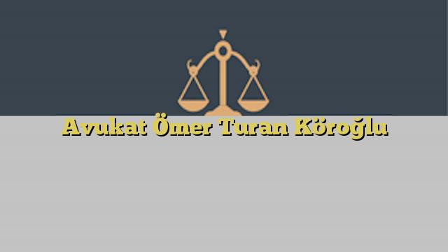 Avukat Ömer Turan Köroğlu