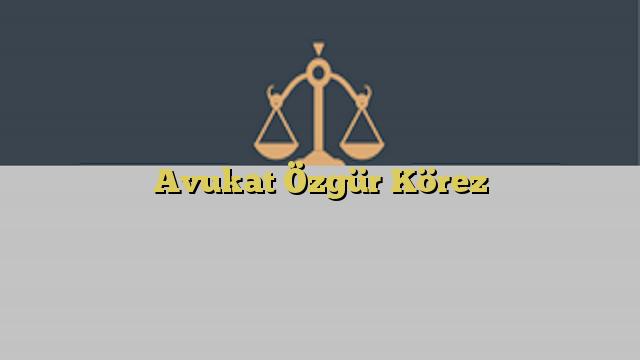 Avukat Özgür Körez