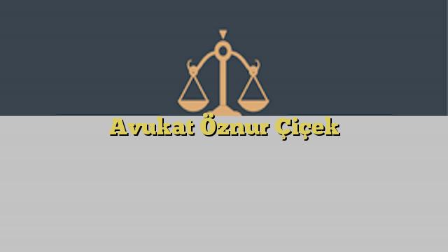 Avukat Öznur Çiçek