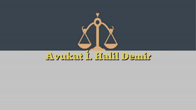 Avukat İ. Halil Demir