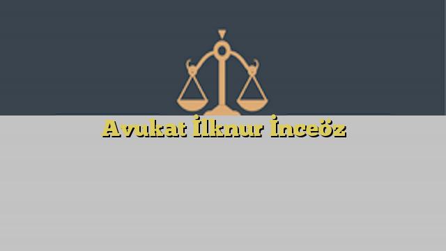 Avukat İlknur İnceöz