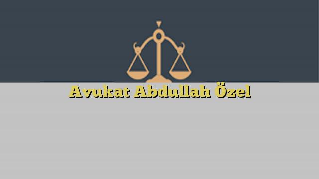 Avukat Abdullah Özel