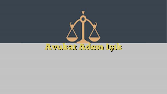 Avukat Adem Işık