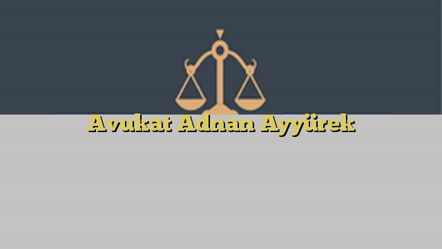 Avukat Adnan Ayyürek