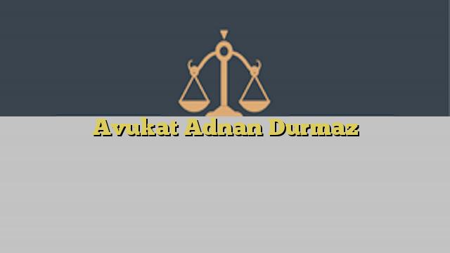 Avukat Adnan Durmaz