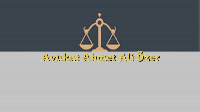 Avukat Ahmet Ali Özer