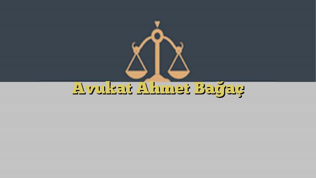 Avukat Ahmet Bağaç