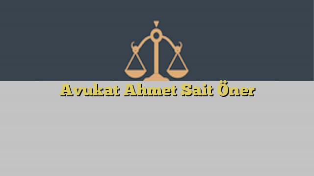 Avukat Ahmet Sait Öner