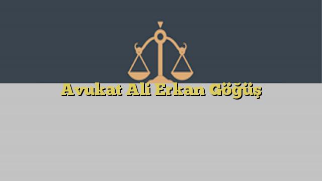 Avukat Ali Erkan Göğüş