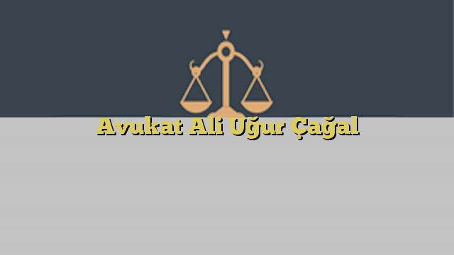 Avukat Ali Uğur Çağal