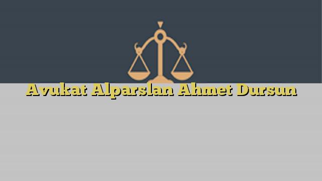 Avukat Alparslan Ahmet Dursun